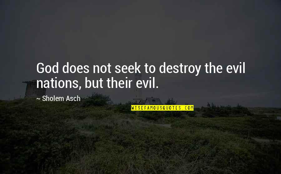Evil Quotes By Sholem Asch: God does not seek to destroy the evil