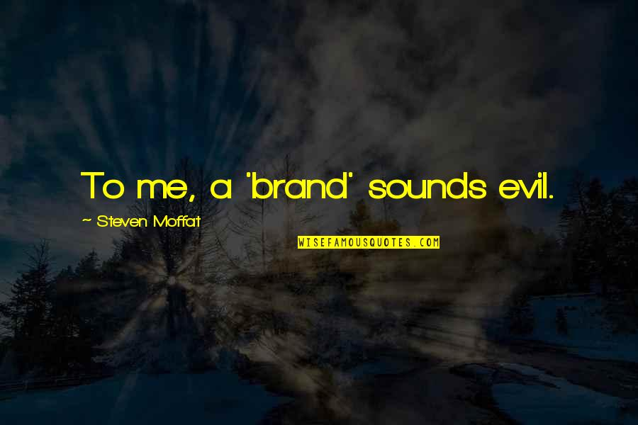 Evil Quotes By Steven Moffat: To me, a 'brand' sounds evil.