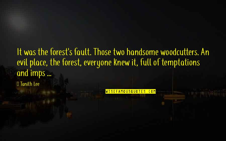 Evil Quotes By Tanith Lee: It was the forest's fault. Those two handsome