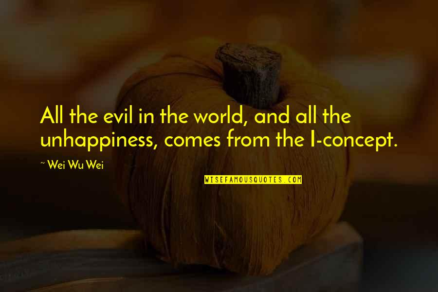 Evil Quotes By Wei Wu Wei: All the evil in the world, and all