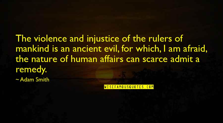 Evil Rulers Quotes By Adam Smith: The violence and injustice of the rulers of