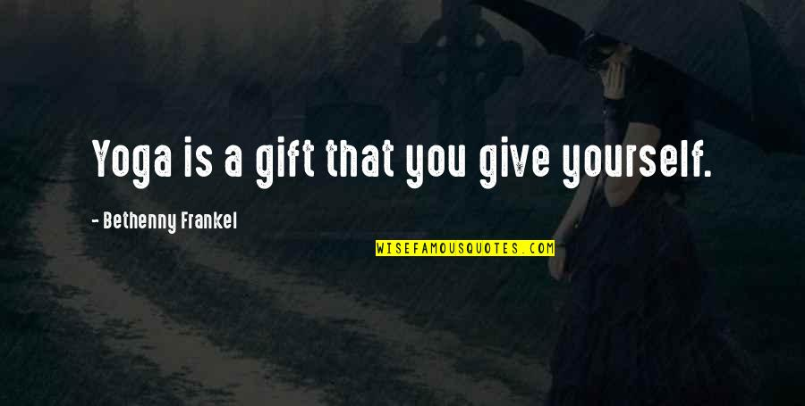 Evil Rulers Quotes By Bethenny Frankel: Yoga is a gift that you give yourself.