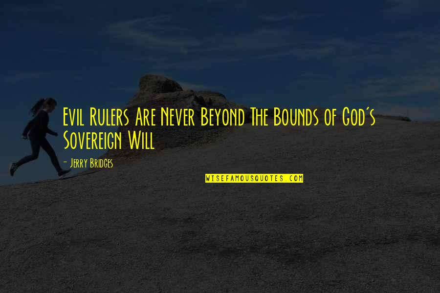 Evil Rulers Quotes By Jerry Bridges: Evil Rulers Are Never Beyond The Bounds of