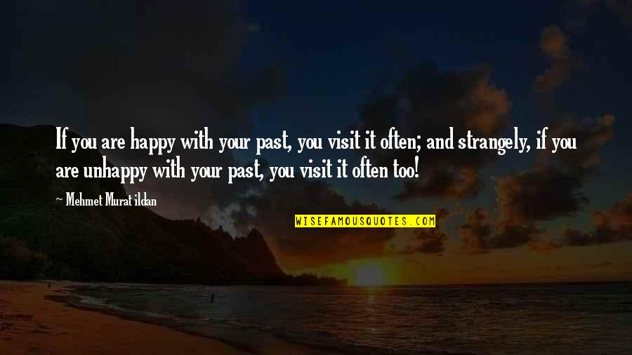 Evil Rulers Quotes By Mehmet Murat Ildan: If you are happy with your past, you