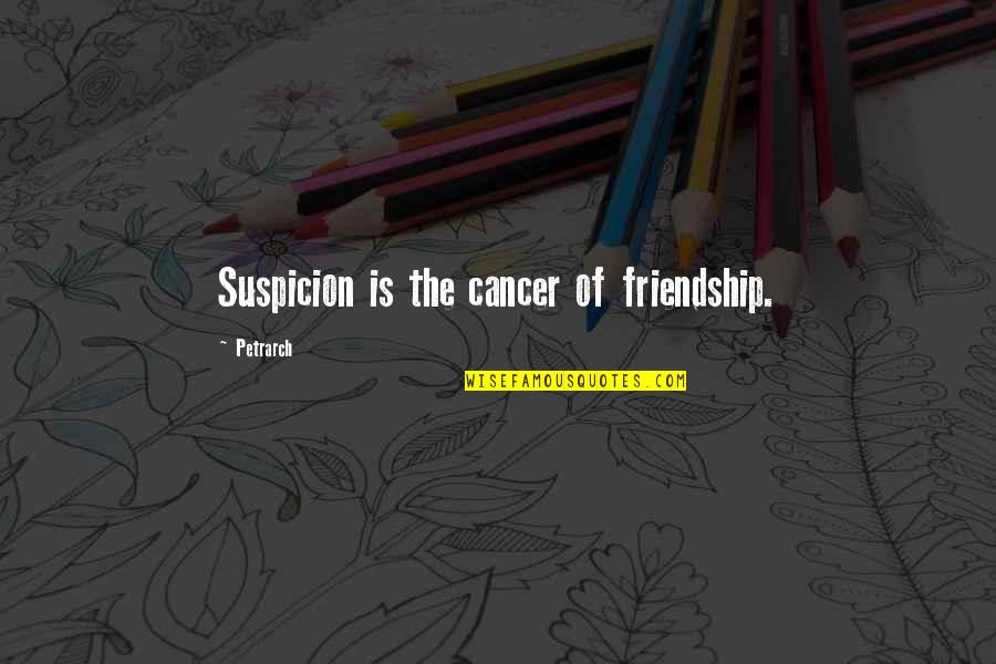 Evil Rulers Quotes By Petrarch: Suspicion is the cancer of friendship.