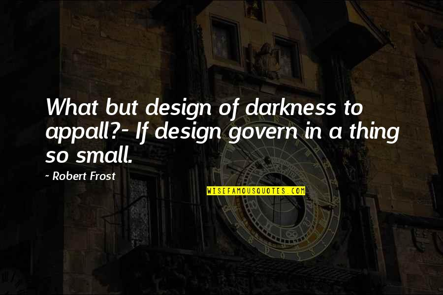 Evil Rulers Quotes By Robert Frost: What but design of darkness to appall?- If