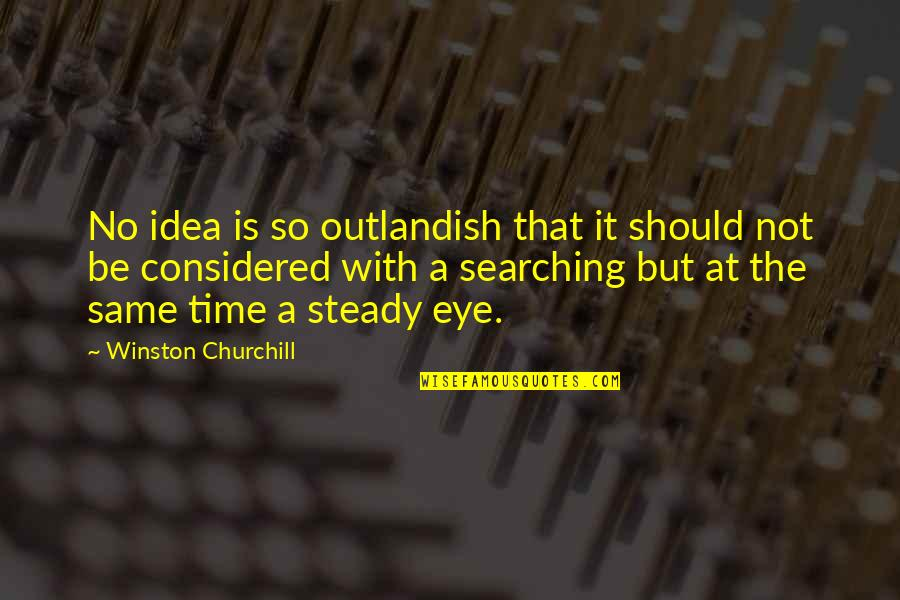 Evil Rulers Quotes By Winston Churchill: No idea is so outlandish that it should