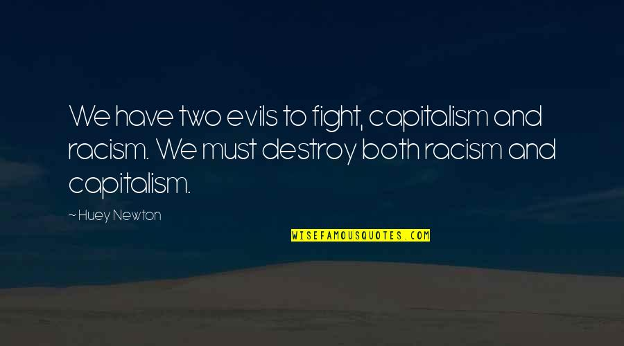 Evils Of Capitalism Quotes By Huey Newton: We have two evils to fight, capitalism and