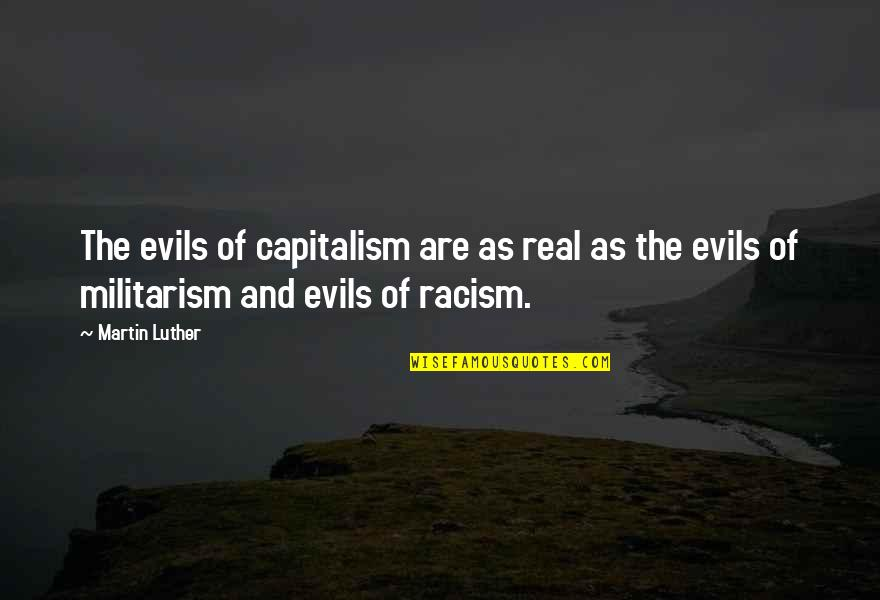 Evils Of Capitalism Quotes By Martin Luther: The evils of capitalism are as real as
