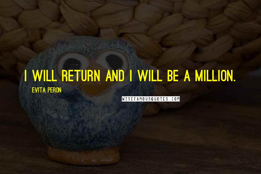 Evita Peron quotes: I will return and I will be a million.