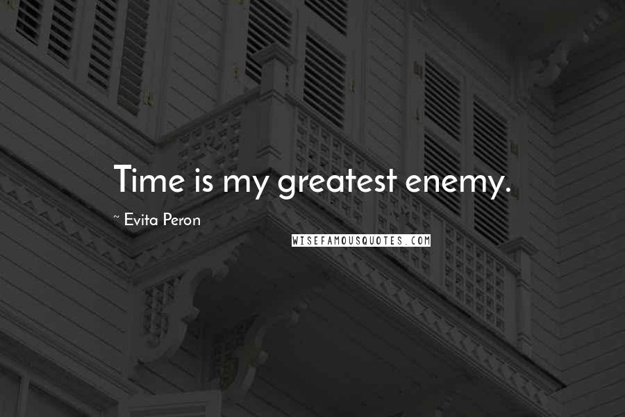 Evita Peron quotes: Time is my greatest enemy.