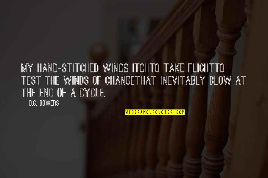 Evolution And Change Quotes By B.G. Bowers: My hand-stitched wings itchto take flightto test the