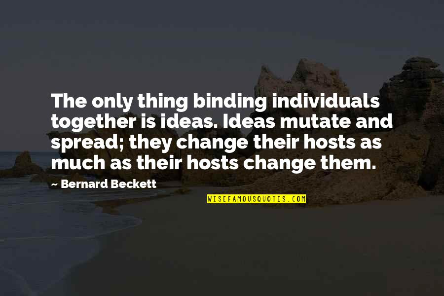 Evolution And Change Quotes By Bernard Beckett: The only thing binding individuals together is ideas.