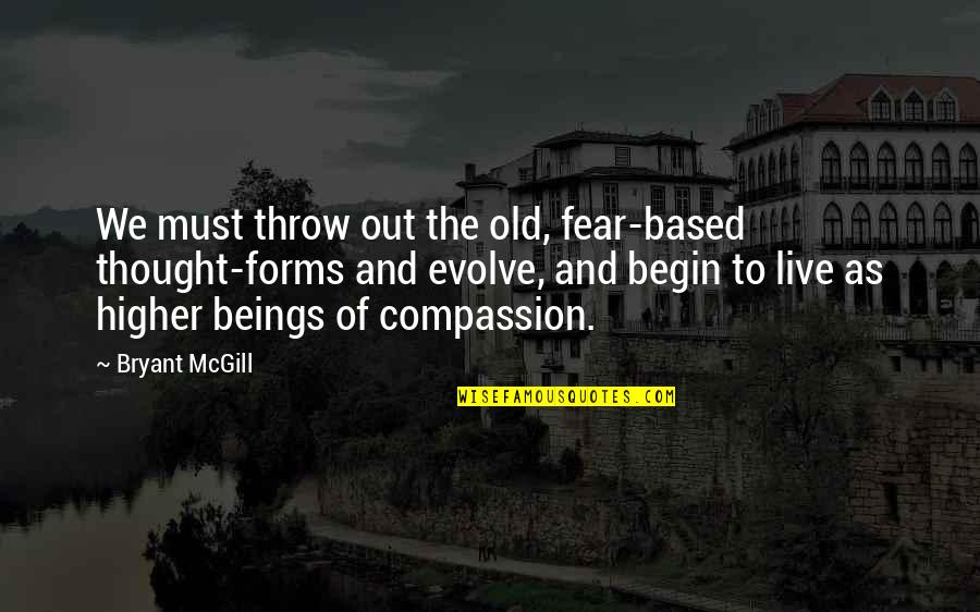 Evolution And Change Quotes By Bryant McGill: We must throw out the old, fear-based thought-forms