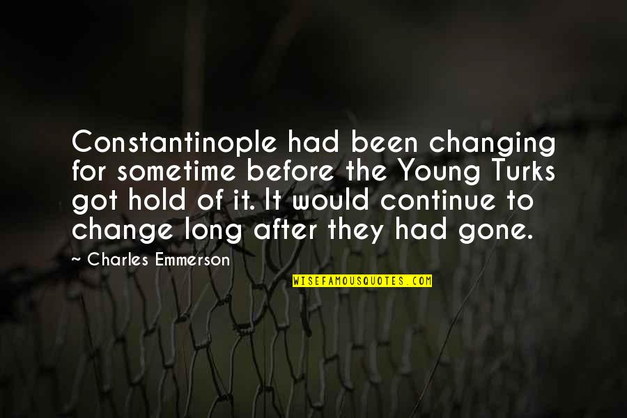 Evolution And Change Quotes By Charles Emmerson: Constantinople had been changing for sometime before the