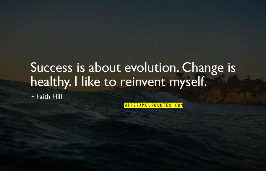 Evolution And Change Quotes By Faith Hill: Success is about evolution. Change is healthy. I