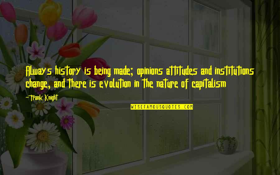 Evolution And Change Quotes By Frank Knight: Always history is being made; opinions attitudes and
