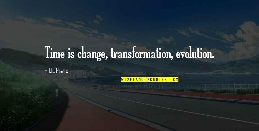 Evolution And Change Quotes By I.L. Peretz: Time is change, transformation, evolution.