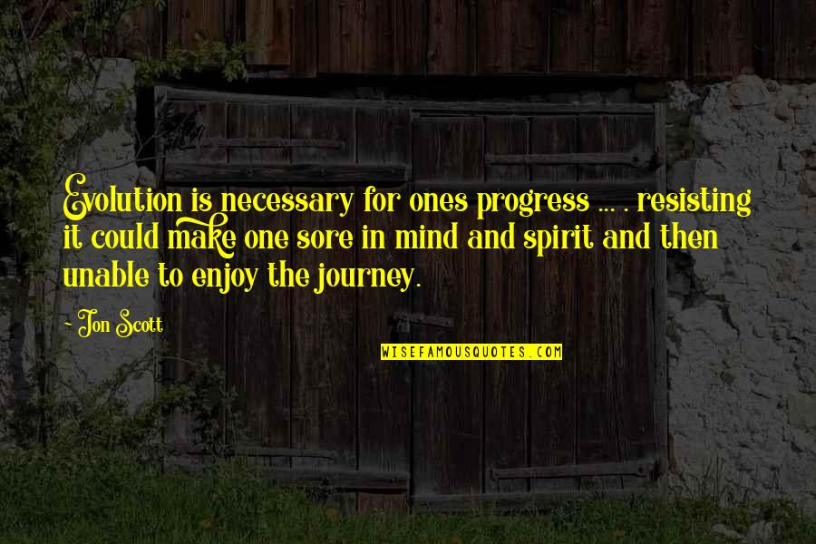 Evolution And Change Quotes By Jon Scott: Evolution is necessary for ones progress ... .