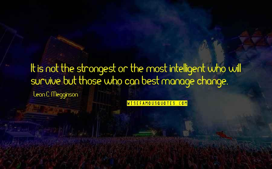Evolution And Change Quotes By Leon C. Megginson: It is not the strongest or the most