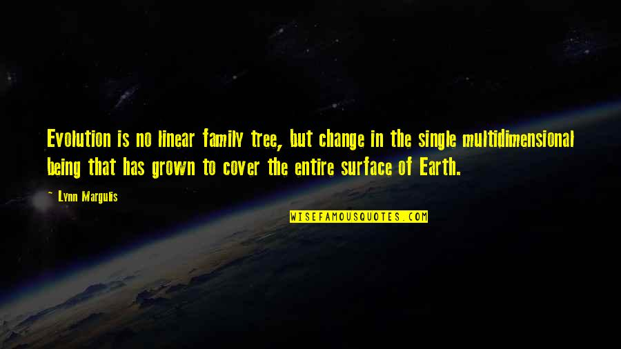 Evolution And Change Quotes By Lynn Margulis: Evolution is no linear family tree, but change