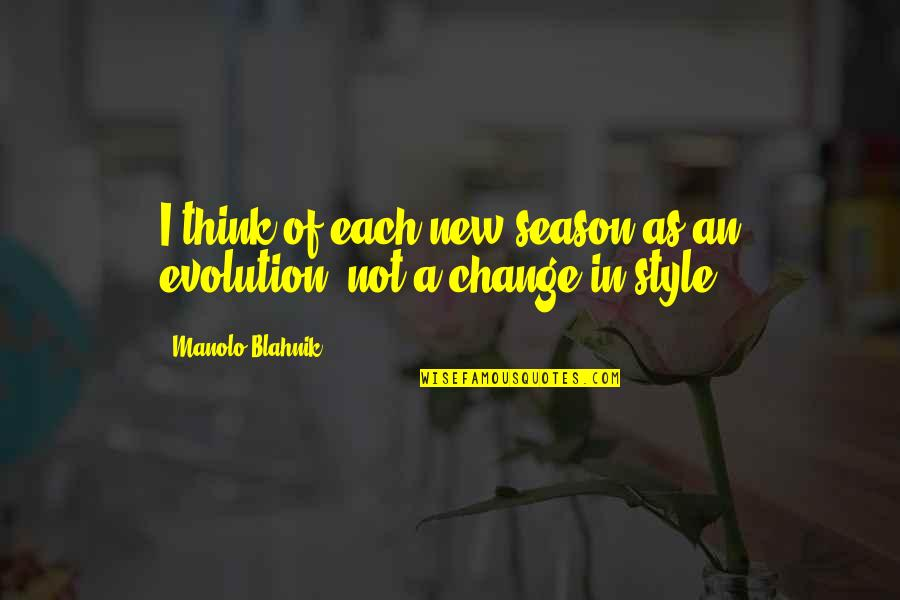 Evolution And Change Quotes By Manolo Blahnik: I think of each new season as an