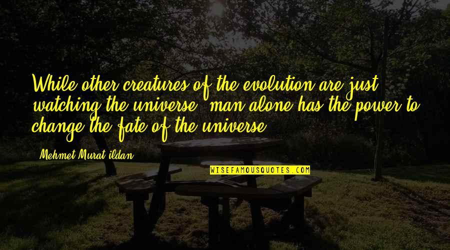 Evolution And Change Quotes By Mehmet Murat Ildan: While other creatures of the evolution are just