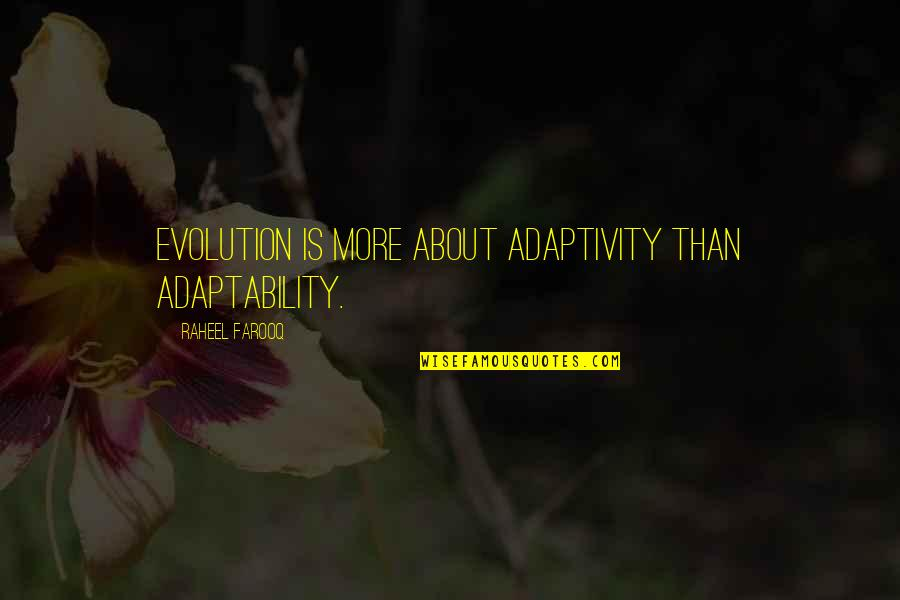 Evolution And Change Quotes By Raheel Farooq: Evolution is more about adaptivity than adaptability.
