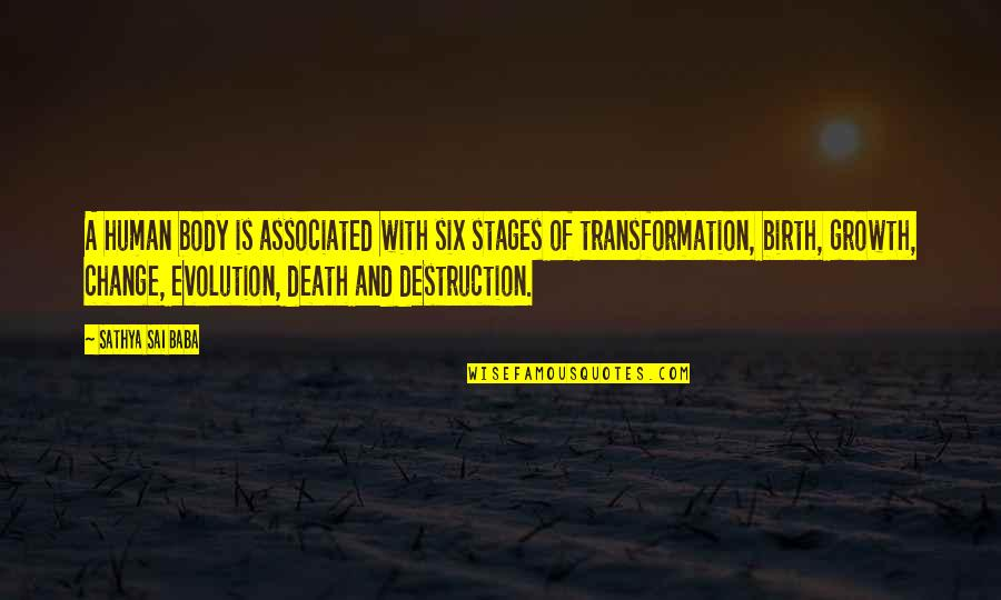 Evolution And Change Quotes By Sathya Sai Baba: A human body is associated with six stages
