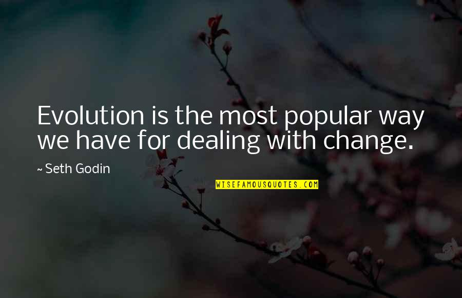 Evolution And Change Quotes By Seth Godin: Evolution is the most popular way we have