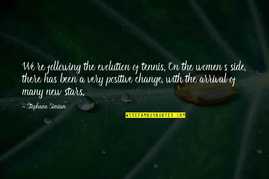 Evolution And Change Quotes By Stephane Simian: We're following the evolution of tennis. On the