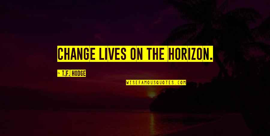 Evolution And Change Quotes By T.F. Hodge: Change lives on the horizon.