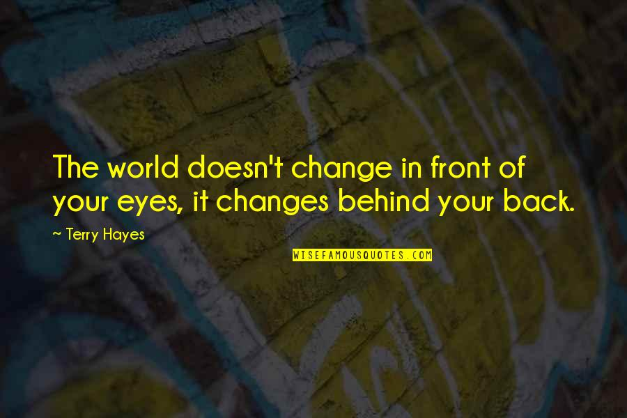 Evolution And Change Quotes By Terry Hayes: The world doesn't change in front of your
