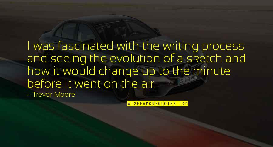 Evolution And Change Quotes By Trevor Moore: I was fascinated with the writing process and