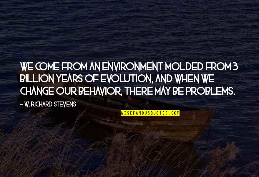 Evolution And Change Quotes By W. Richard Stevens: We come from an environment molded from 3