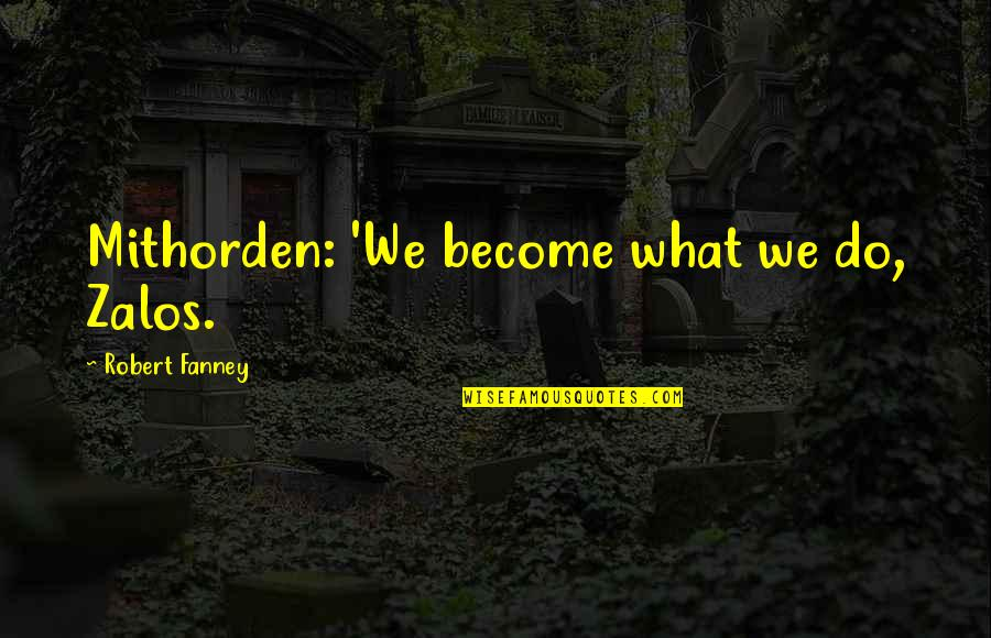 Evolution And Morality Quotes By Robert Fanney: Mithorden: 'We become what we do, Zalos.