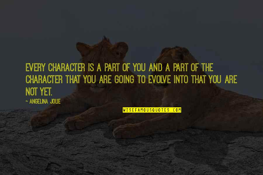 Evolve Character Quotes By Angelina Jolie: Every character is a part of you and