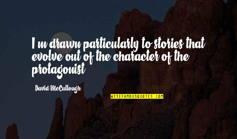 Evolve Character Quotes By David McCullough: I'm drawn particularly to stories that evolve out