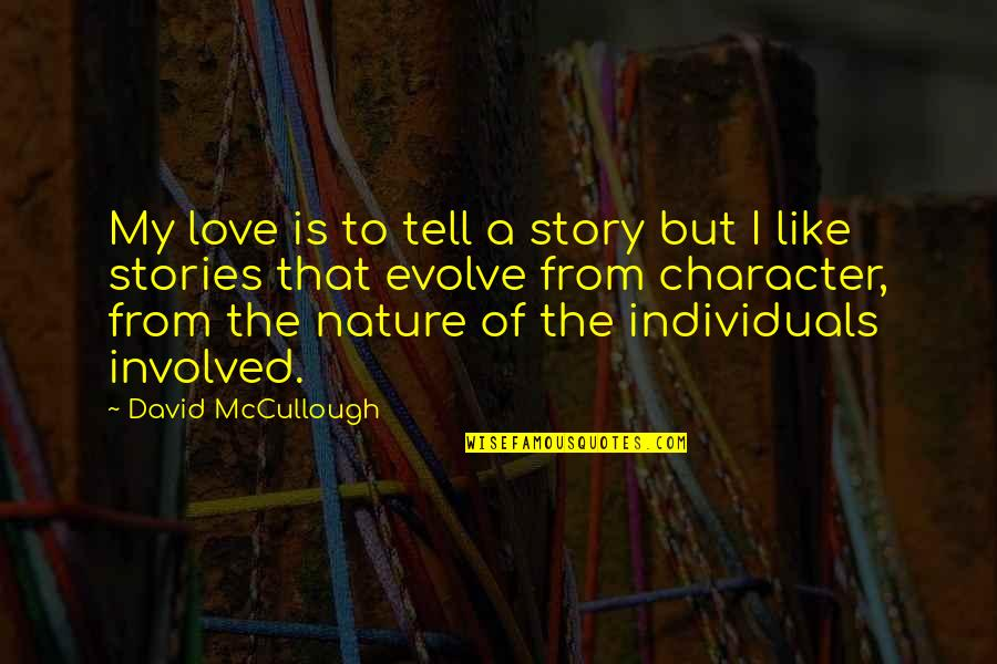Evolve Character Quotes By David McCullough: My love is to tell a story but