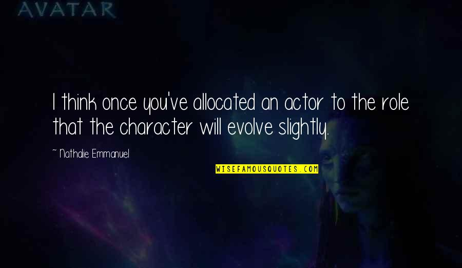 Evolve Character Quotes By Nathalie Emmanuel: I think once you've allocated an actor to
