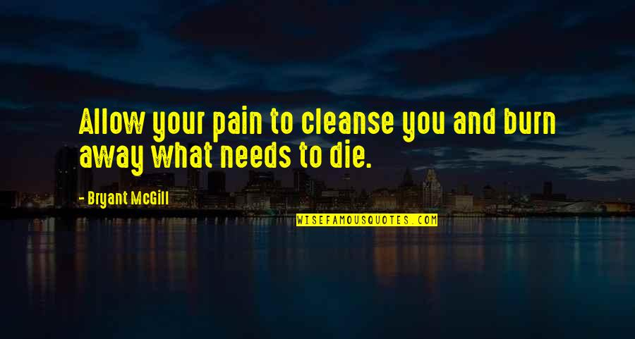 Evolve Or Die Quotes By Bryant McGill: Allow your pain to cleanse you and burn