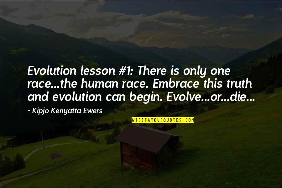 Evolve Or Die Quotes By Kipjo Kenyatta Ewers: Evolution lesson #1: There is only one race...the