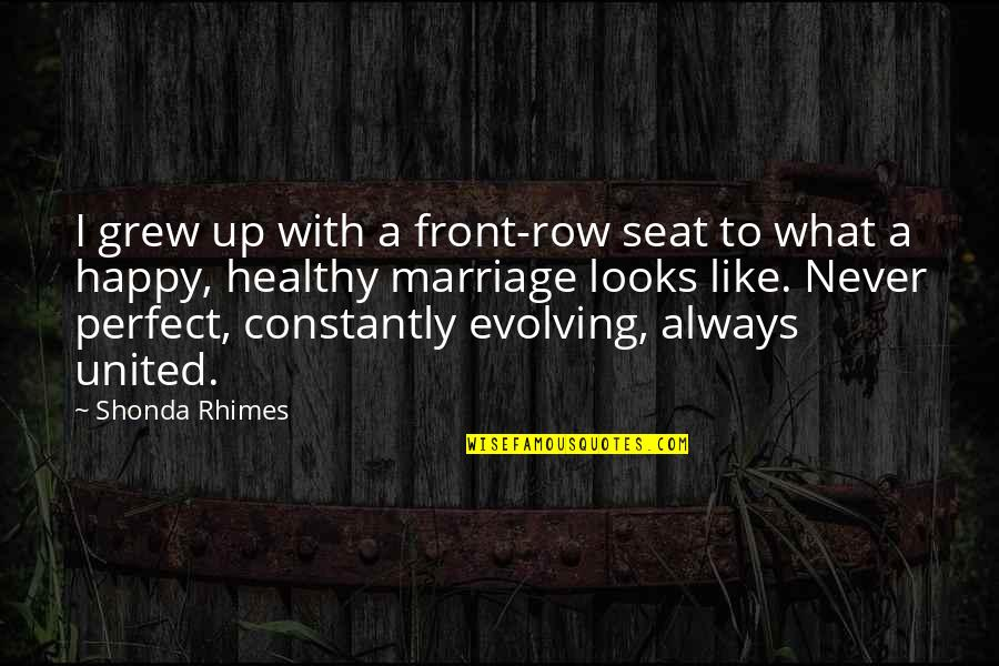 Evolving Relationships Quotes By Shonda Rhimes: I grew up with a front-row seat to