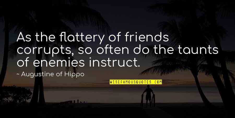 Evonne Goolagong Quotes By Augustine Of Hippo: As the flattery of friends corrupts, so often