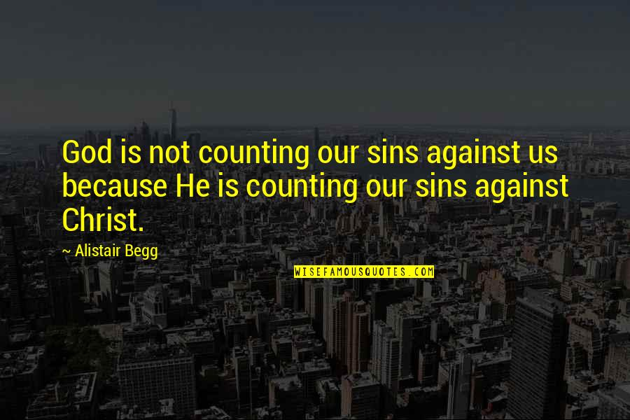 Evoo Quotes By Alistair Begg: God is not counting our sins against us