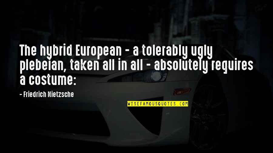 Evoo Quotes By Friedrich Nietzsche: The hybrid European - a tolerably ugly plebeian,