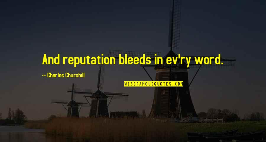 Ev'rything's Quotes By Charles Churchill: And reputation bleeds in ev'ry word.