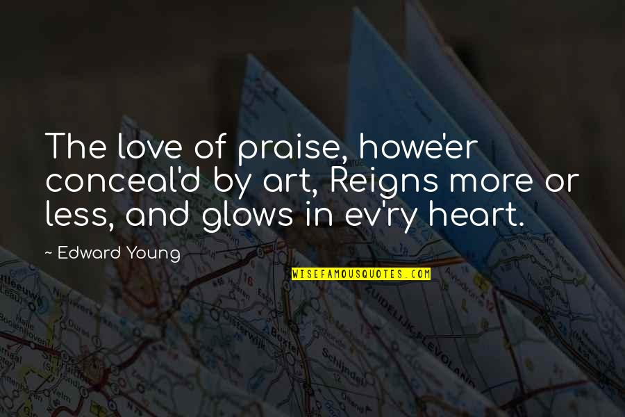 Ev'rything's Quotes By Edward Young: The love of praise, howe'er conceal'd by art,