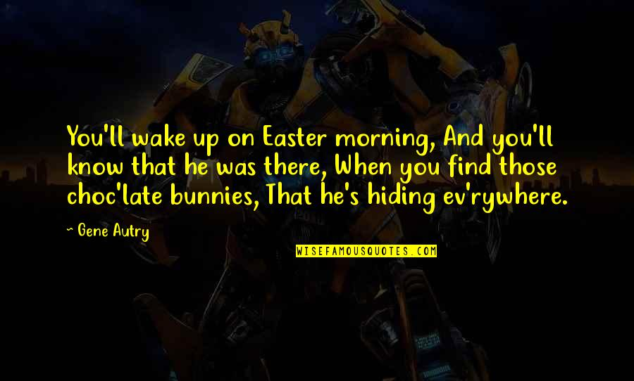 Ev'rything's Quotes By Gene Autry: You'll wake up on Easter morning, And you'll