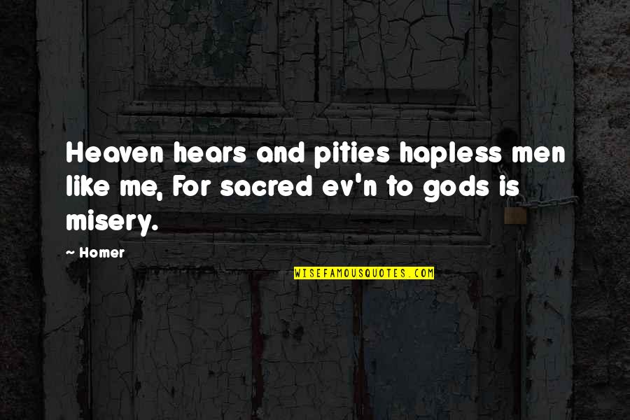 Ev'rything's Quotes By Homer: Heaven hears and pities hapless men like me,